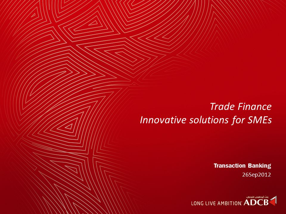 Trade Finance Innovative solutions for SMEs Transaction Banking 26Sep2012