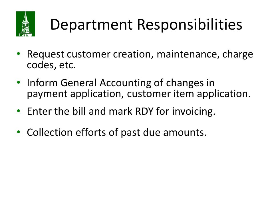 Department Responsibilities Request customer creation, maintenance, charge codes, etc.