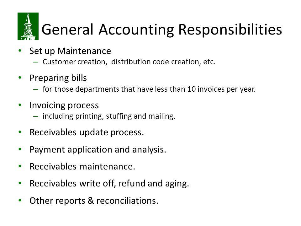 General Accounting Responsibilities Set up Maintenance – Customer creation, distribution code creation, etc.