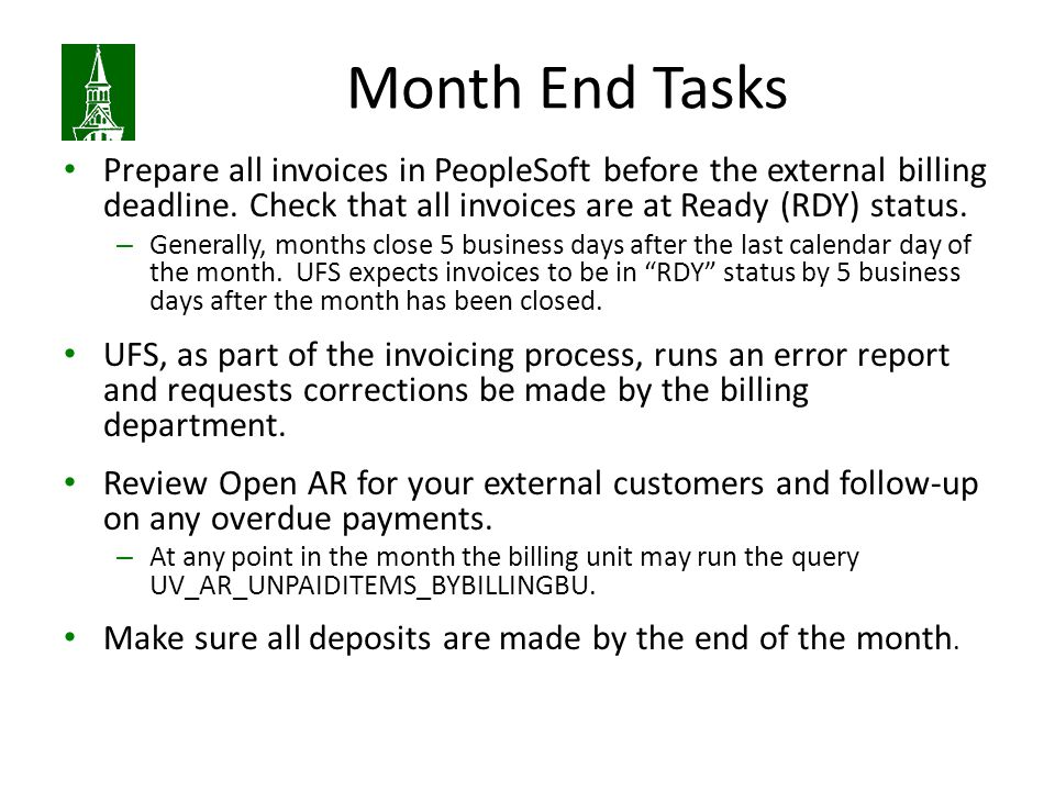 Month End Tasks Prepare all invoices in PeopleSoft before the external billing deadline.