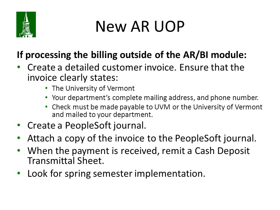 New AR UOP If processing the billing outside of the AR/BI module: Create a detailed customer invoice.
