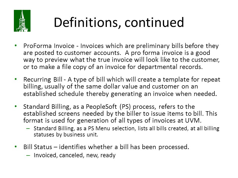 Definitions, continued ProForma Invoice - Invoices which are preliminary bills before they are posted to customer accounts.