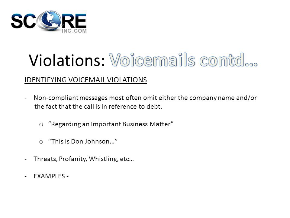 IDENTIFYING VOICEMAIL VIOLATIONS -Non-compliant messages most often omit either the company name and/or the fact that the call is in reference to debt