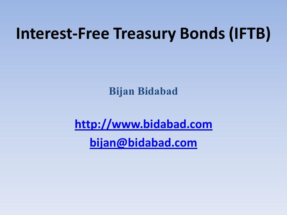 Interest-Free Treasury Bonds (IFTB) Bijan Bidabad http://www.bidabad.com bijan@bidabad.com