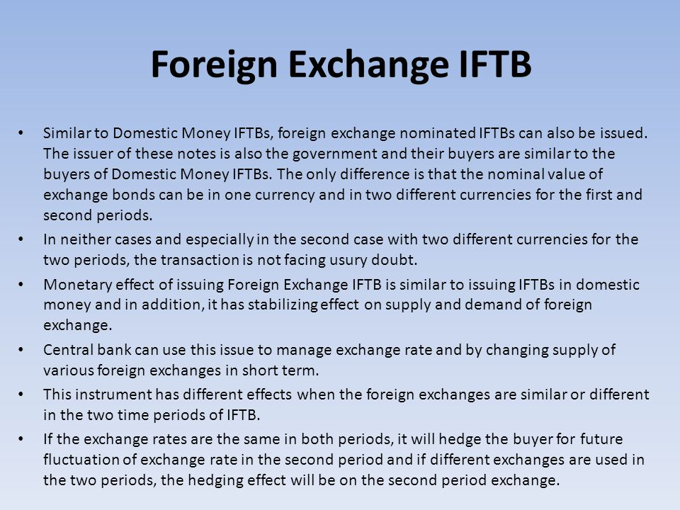 Foreign Exchange IFTB Similar to Domestic Money IFTBs, foreign exchange nominated IFTBs can also be issued.