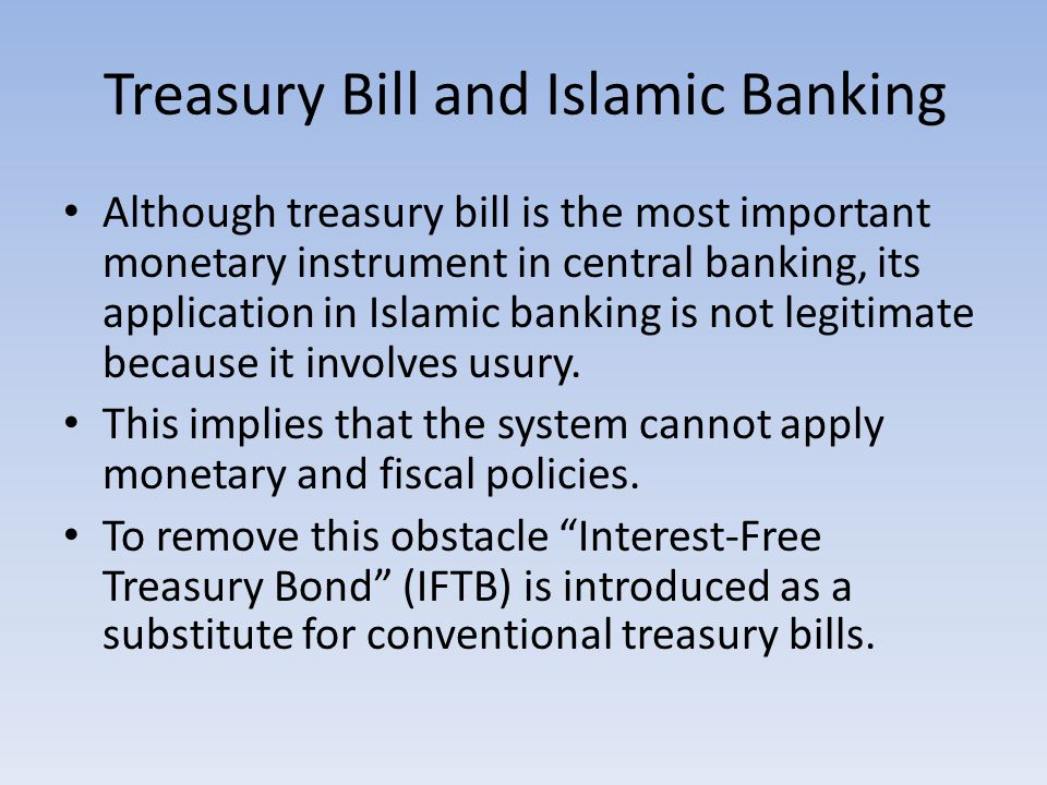 Treasury Bill and Islamic Banking Although treasury bill is the most important monetary instrument in central banking, its application in Islamic banking is not legitimate because it involves usury.