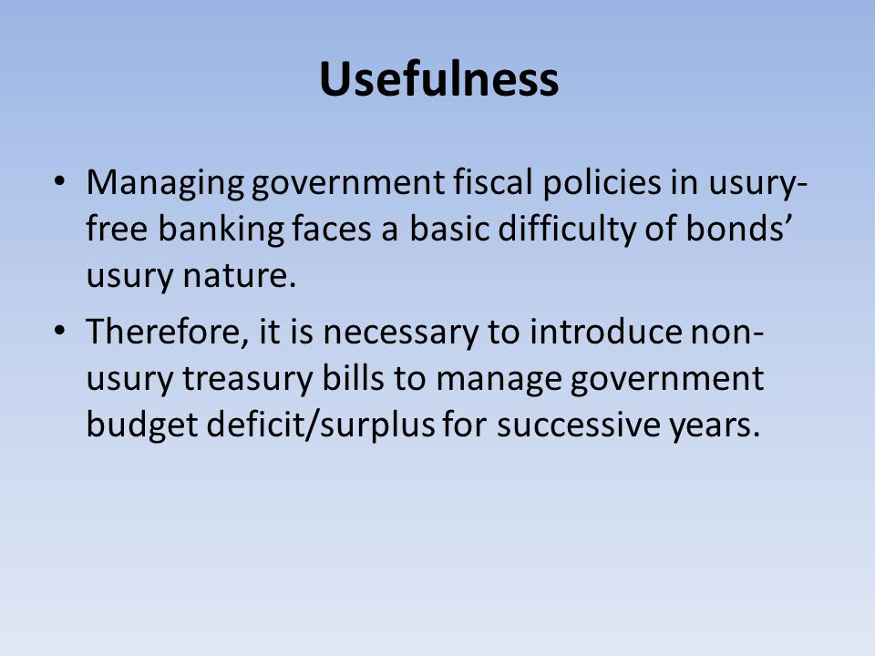 Usefulness Managing government fiscal policies in usury- free banking faces a basic difficulty of bonds' usury nature.