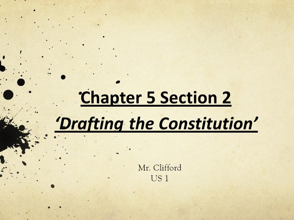 Chapter 5 Section 2 'Drafting the Constitution' Mr. Clifford US 1