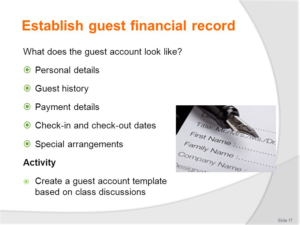 Establish guest financial record What does the guest account look like?  Personal details  Guest history  Payment details  Check-in and check-out