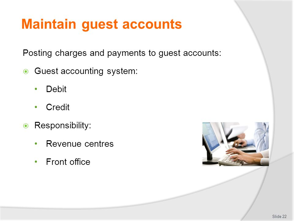 Maintain guest accounts Posting charges and payments to guest accounts:  Guest accounting system: Debit Credit  Responsibility: Revenue centres Fron