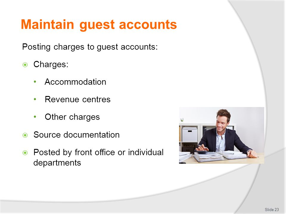 Maintain guest accounts Posting charges to guest accounts:  Charges: Accommodation Revenue centres Other charges  Source documentation  Posted by f