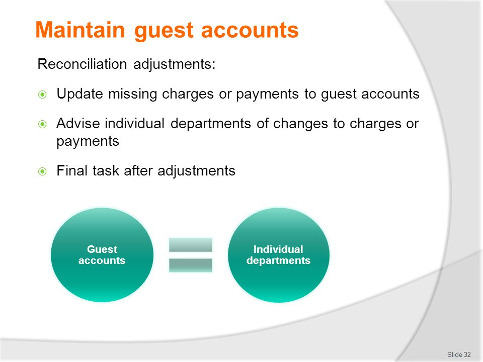 Maintain guest accounts Reconciliation adjustments:  Update missing charges or payments to guest accounts  Advise individual departments of changes