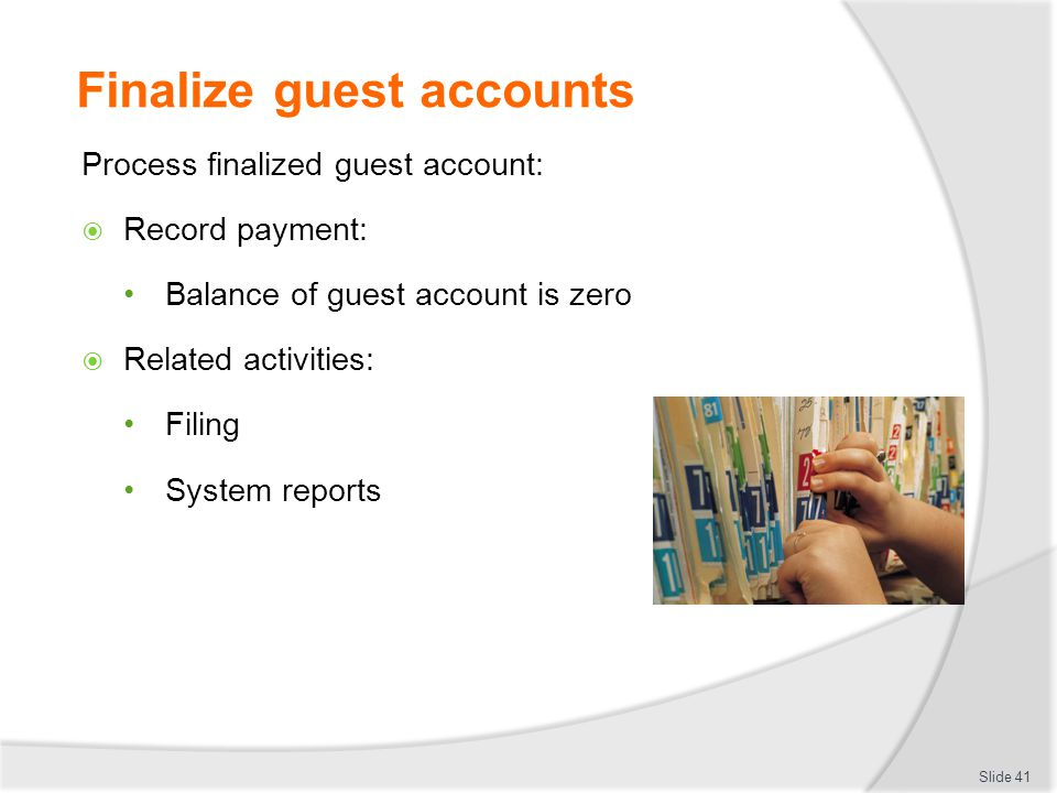 Finalize guest accounts Process finalized guest account:  Record payment: Balance of guest account is zero  Related activities: Filing System report