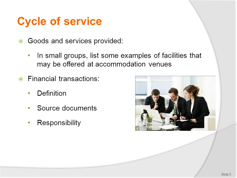 Cycle of service  Goods and services provided: In small groups, list some examples of facilities that may be offered at accommodation venues  Financ