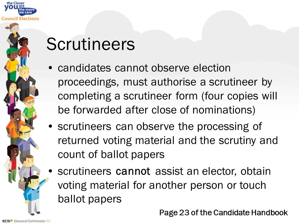 Scrutineers candidates cannot observe election proceedings, must authorise a scrutineer by completing a scrutineer form (four copies will be forwarded