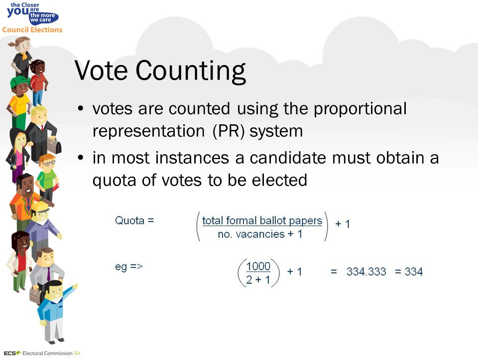 Vote Counting votes are counted using the proportional representation (PR) system in most instances a candidate must obtain a quota of votes to be ele