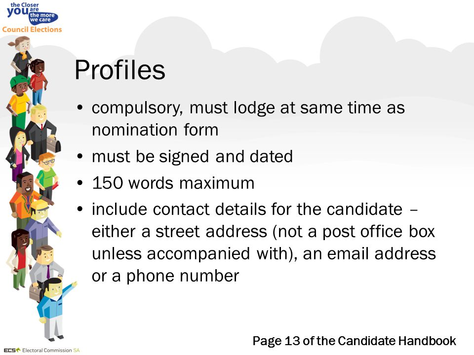 Profiles compulsory, must lodge at same time as nomination form must be signed and dated 150 words maximum include contact details for the candidate –