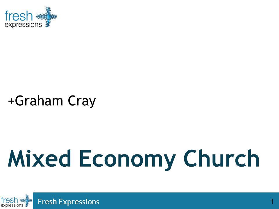 Fresh Expressions1 Mixed Economy Church +Graham Cray