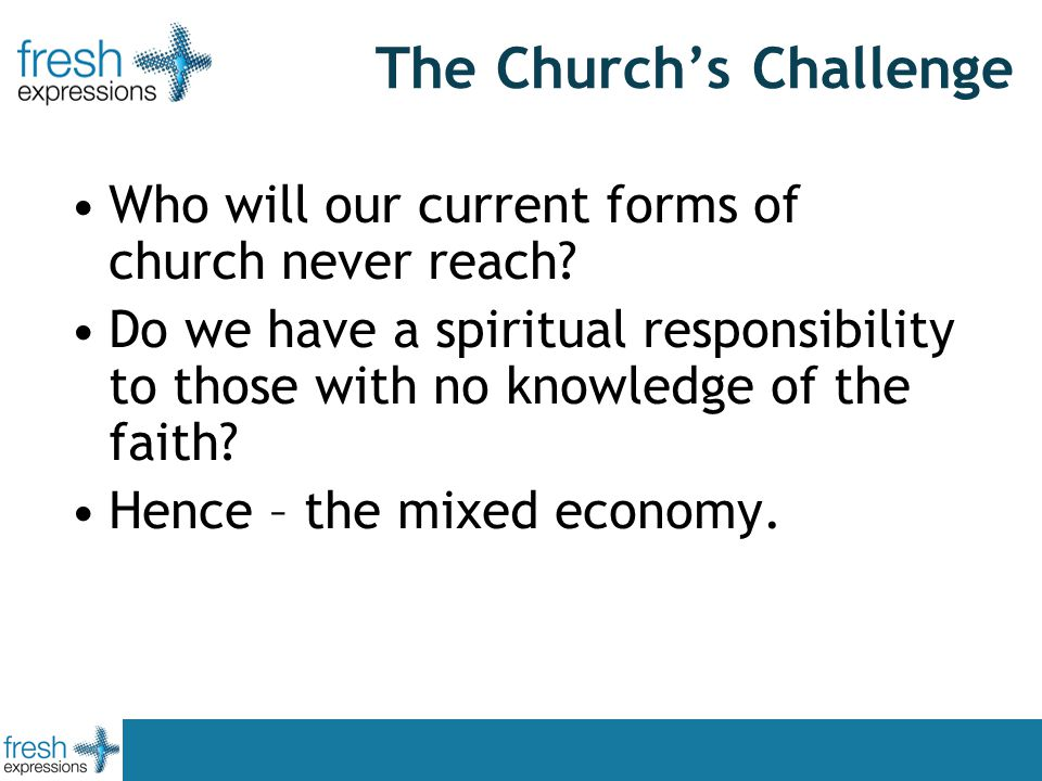 The Church's Challenge Who will our current forms of church never reach.