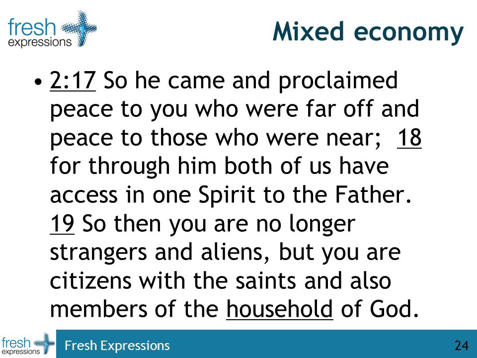 Mixed economy 2:17 So he came and proclaimed peace to you who were far off and peace to those who were near; 18 for through him both of us have access in one Spirit to the Father.