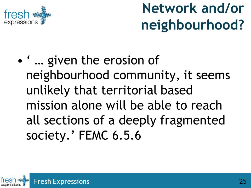 Network and/or neighbourhood? ' … given the erosion of neighbourhood community, it seems unlikely that territorial based mission alone will be able to