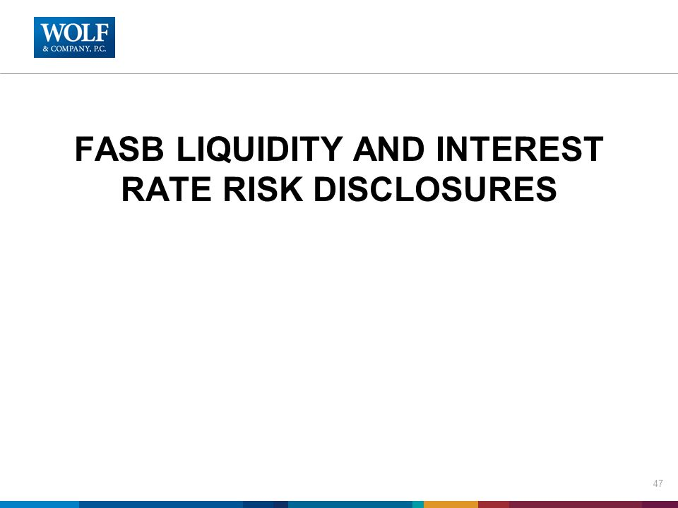 FASB LIQUIDITY AND INTEREST RATE RISK DISCLOSURES 47