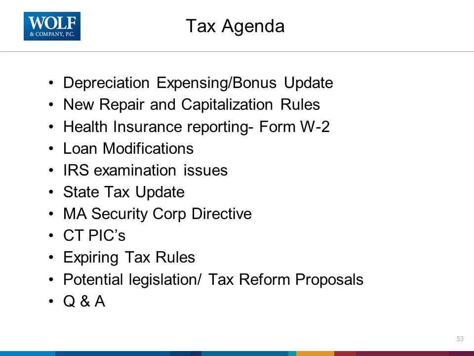 Tax Agenda Depreciation Expensing/Bonus Update New Repair and Capitalization Rules Health Insurance reporting- Form W-2 Loan Modifications IRS examina