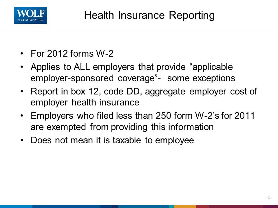 """Health Insurance Reporting For 2012 forms W-2 Applies to ALL employers that provide """"applicable employer-sponsored coverage""""- some exceptions Report i"""