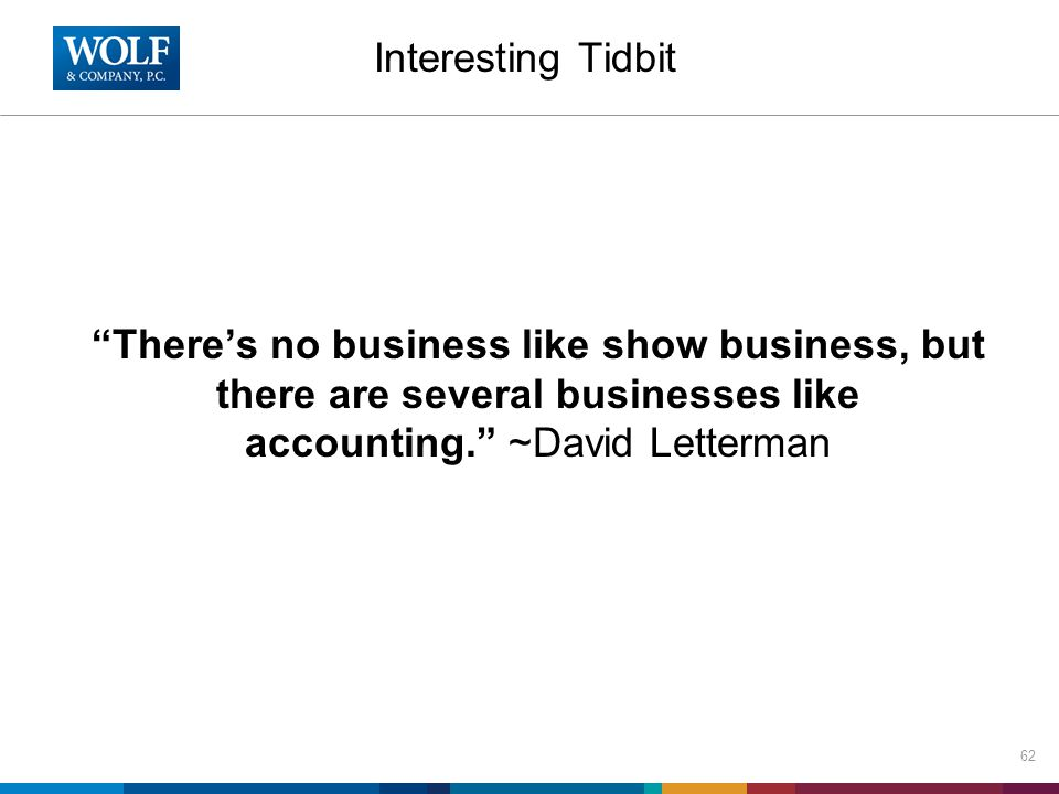 Interesting Tidbit There's no business like show business, but there are several businesses like accounting. ~David Letterman 62