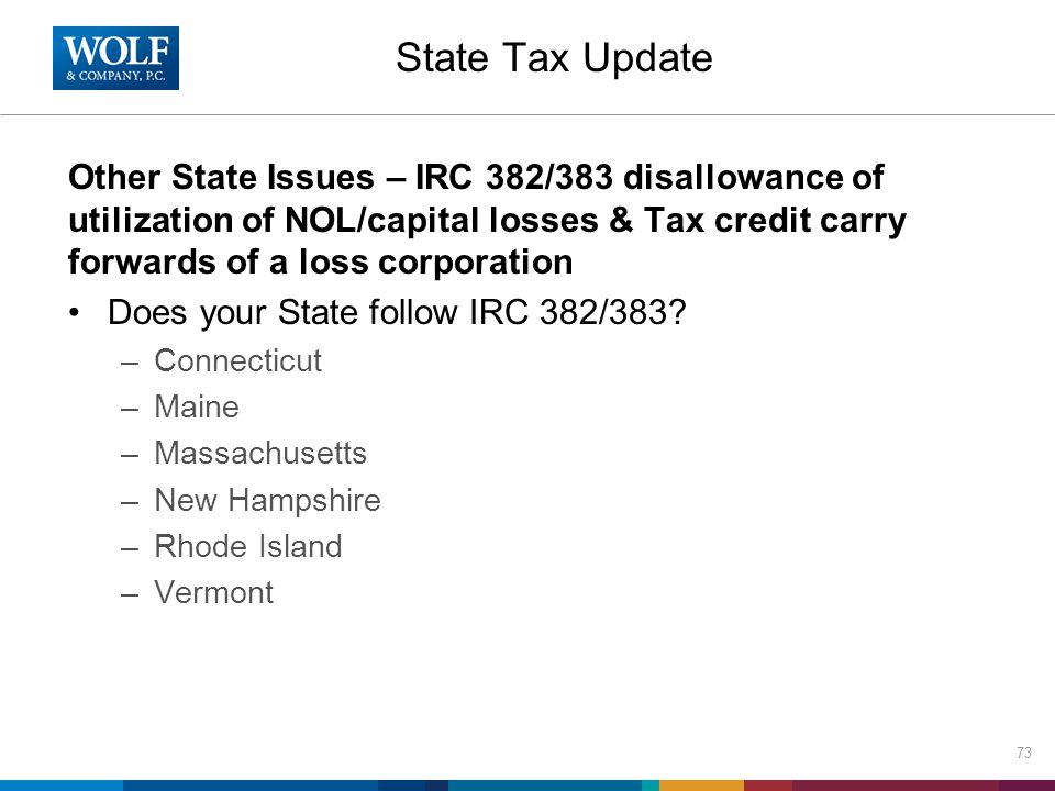 State Tax Update Other State Issues – IRC 382/383 disallowance of utilization of NOL/capital losses & Tax credit carry forwards of a loss corporation