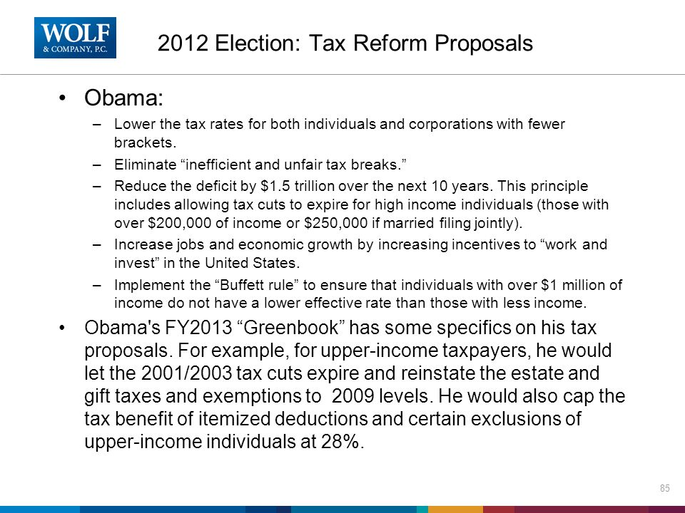 2012 Election: Tax Reform Proposals Obama: –Lower the tax rates for both individuals and corporations with fewer brackets.