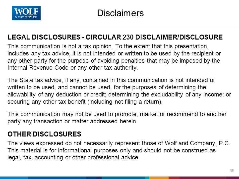 Disclaimers LEGAL DISCLOSURES - CIRCULAR 230 DISCLAIMER/DISCLOSURE This communication is not a tax opinion. To the extent that this presentation, incl
