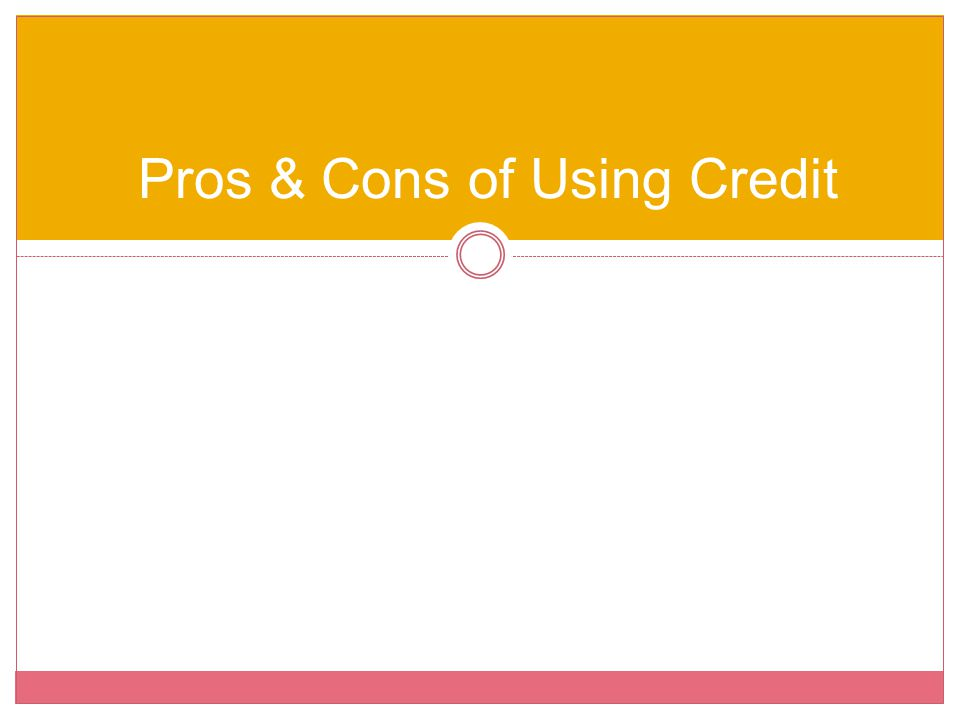 Pros & Cons of Using Credit