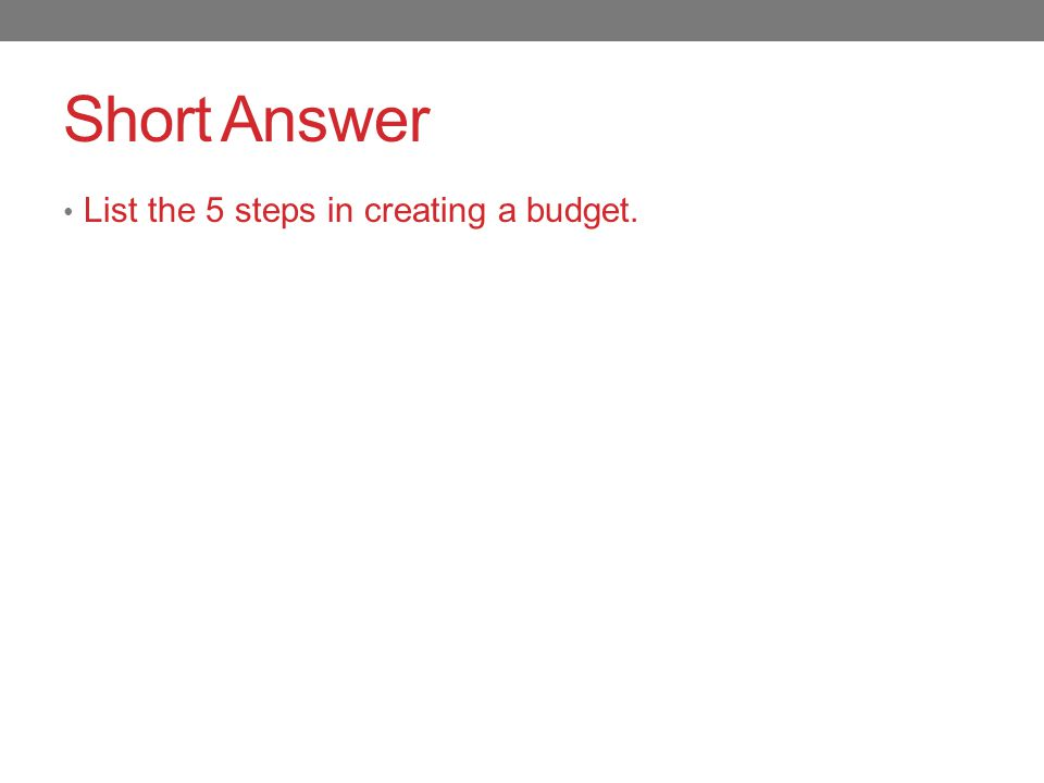 Short Answer List the 5 steps in creating a budget.