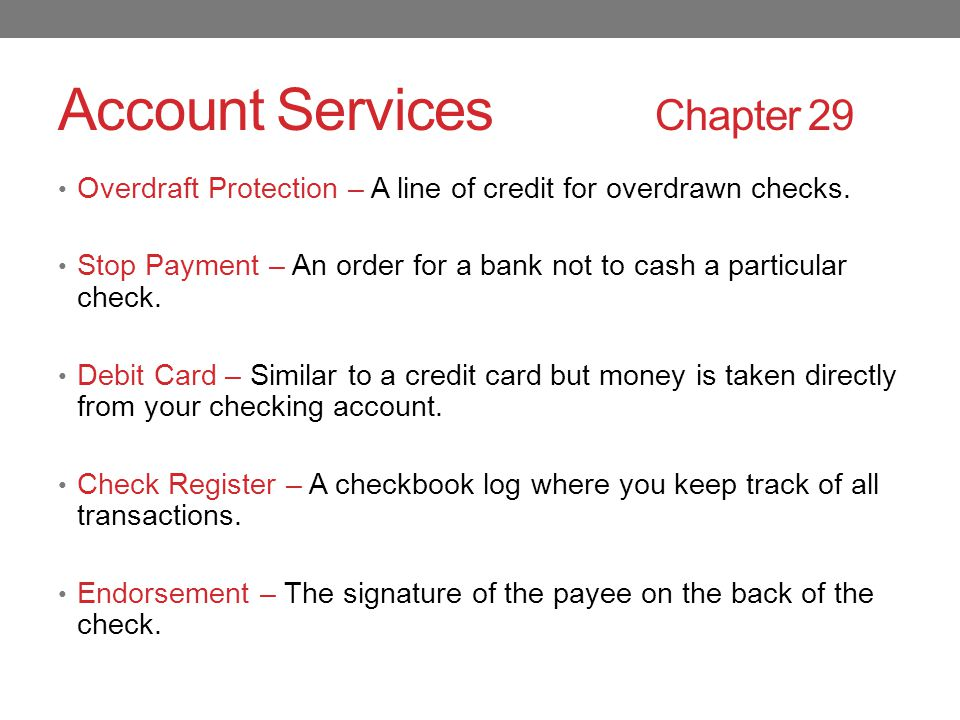 Account Services Chapter 29 Overdraft Protection – A line of credit for overdrawn checks.