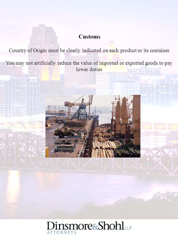 Customs Country of Origin must be clearly indicated on each product or its container You may not artificially reduce the value of imported or exported