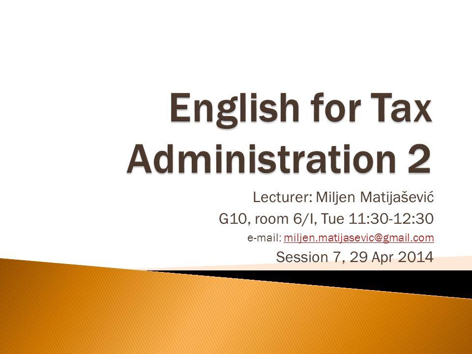 Lecturer: Miljen Matijašević G10, room 6/I, Tue 11:30-12:30 e-mail: miljen.matijasevic@gmail.commiljen.matijasevic@gmail.com Session 7, 29 Apr 2014