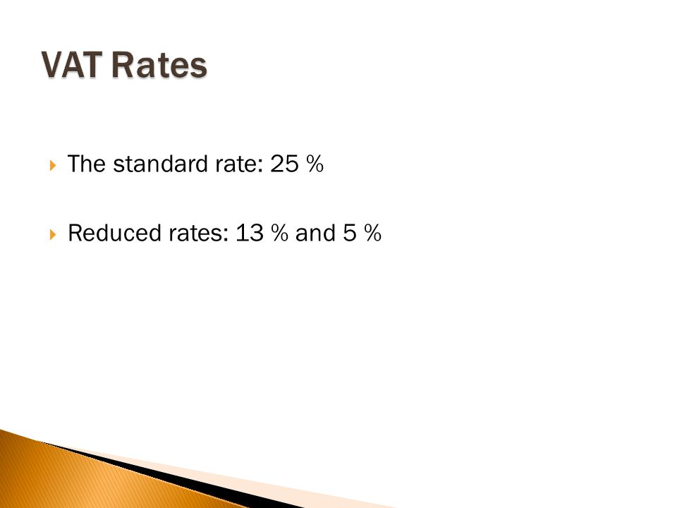  The standard rate: 25 %  Reduced rates: 13 % and 5 %