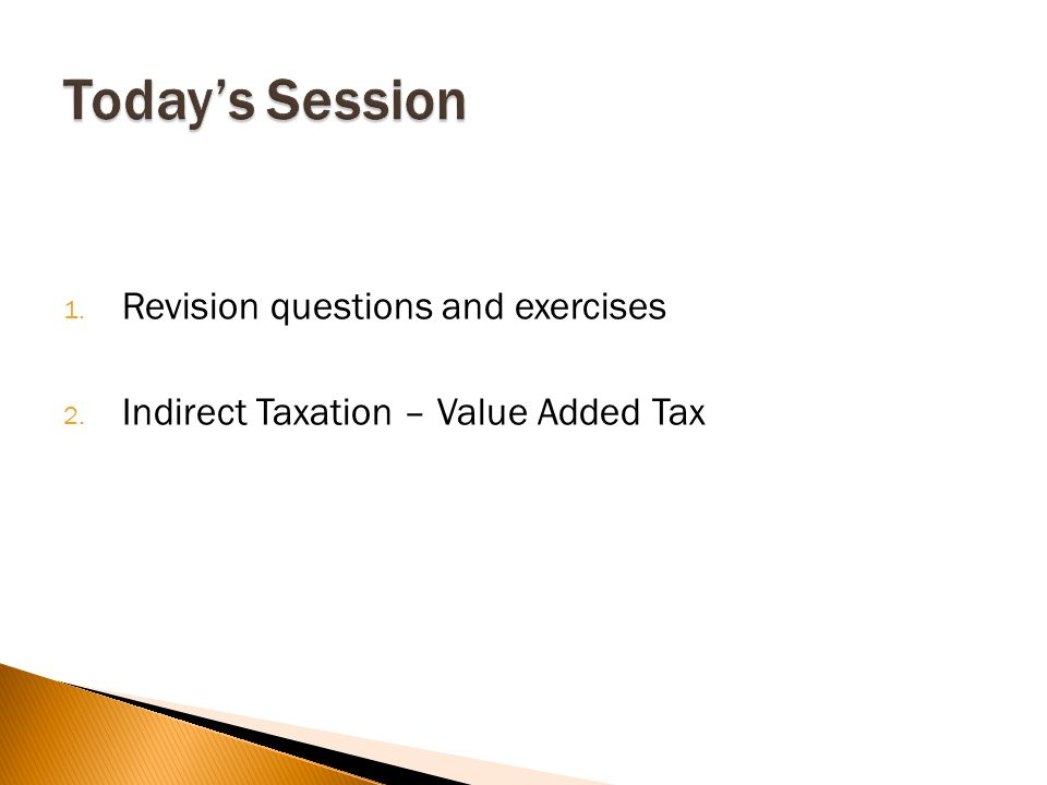1. Revision questions and exercises 2. Indirect Taxation – Value Added Tax