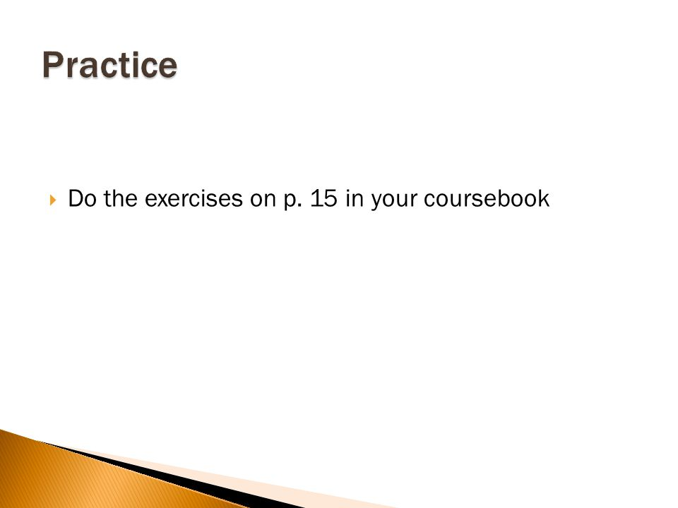  Do the exercises on p. 15 in your coursebook