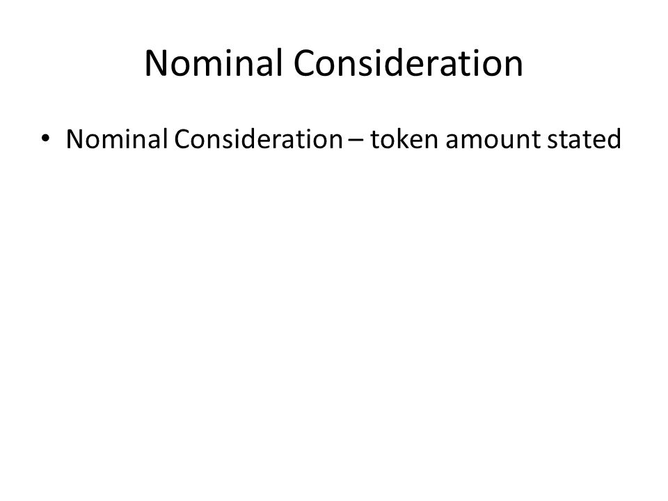 Nominal Consideration Nominal Consideration – token amount stated