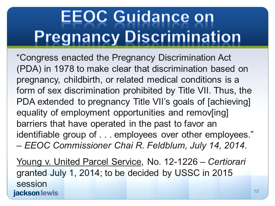 Congress enacted the Pregnancy Discrimination Act (PDA) in 1978 to make clear that discrimination based on pregnancy, childbirth, or related medical conditions is a form of sex discrimination prohibited by Title VII.