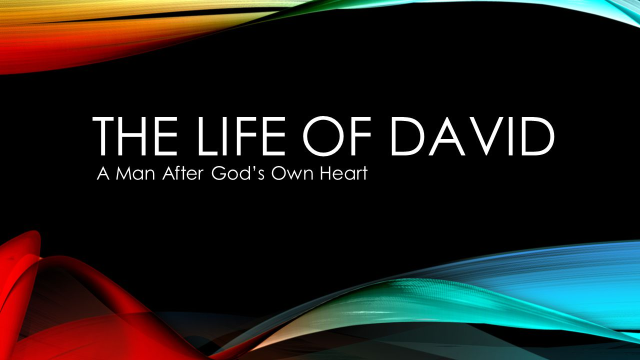 THE LIFE OF DAVID A Man After God's Own Heart