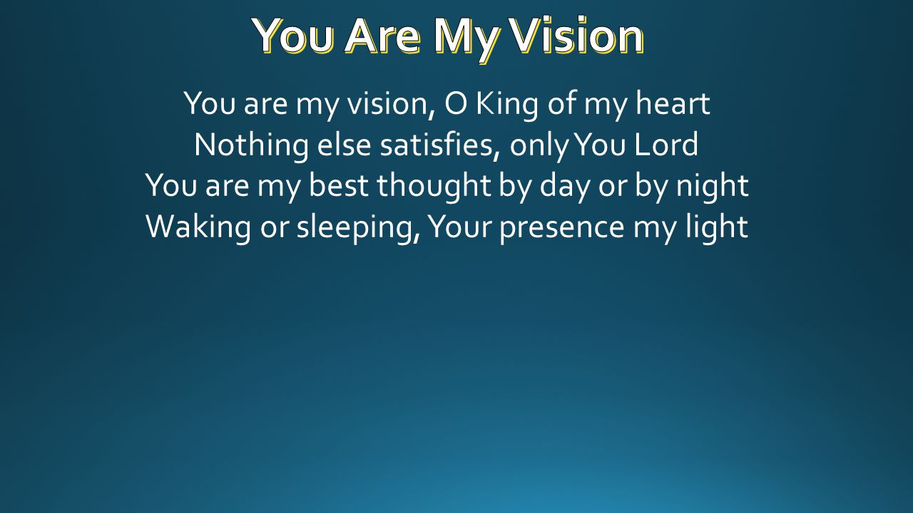 You are my wisdom, You are my true word I ever with You, and You with me Lord You re my great Father, and I m Your true son You dwell inside me, together we re one
