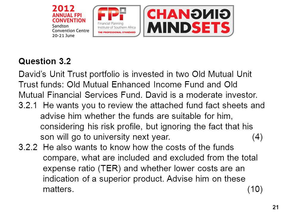 21 Question 3.2 David's Unit Trust portfolio is invested in two Old Mutual Unit Trust funds: Old Mutual Enhanced Income Fund and Old Mutual Financial Services Fund.