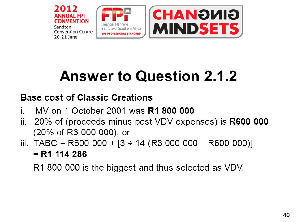 40 Base cost of Classic Creations i. MV on 1 October 2001 was R1 800 000 ii.