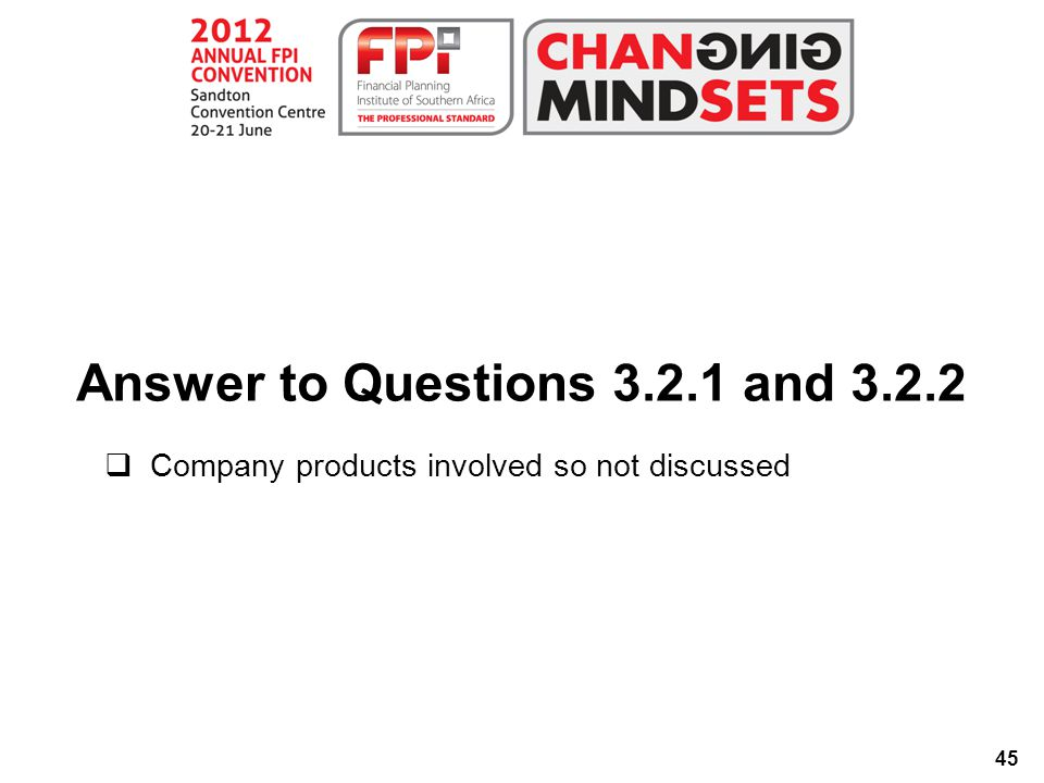 45  Company products involved so not discussed Answer to Questions 3.2.1 and 3.2.2