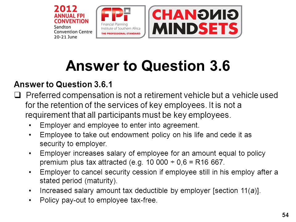 54 Answer to Question 3.6.1  Preferred compensation is not a retirement vehicle but a vehicle used for the retention of the services of key employees.
