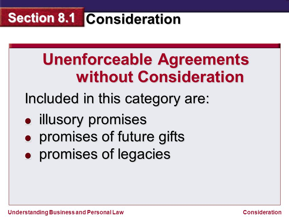 Understanding Business and Personal Law Consideration Section 8.1 Consideration Unenforceable Agreements without Consideration Included in this catego