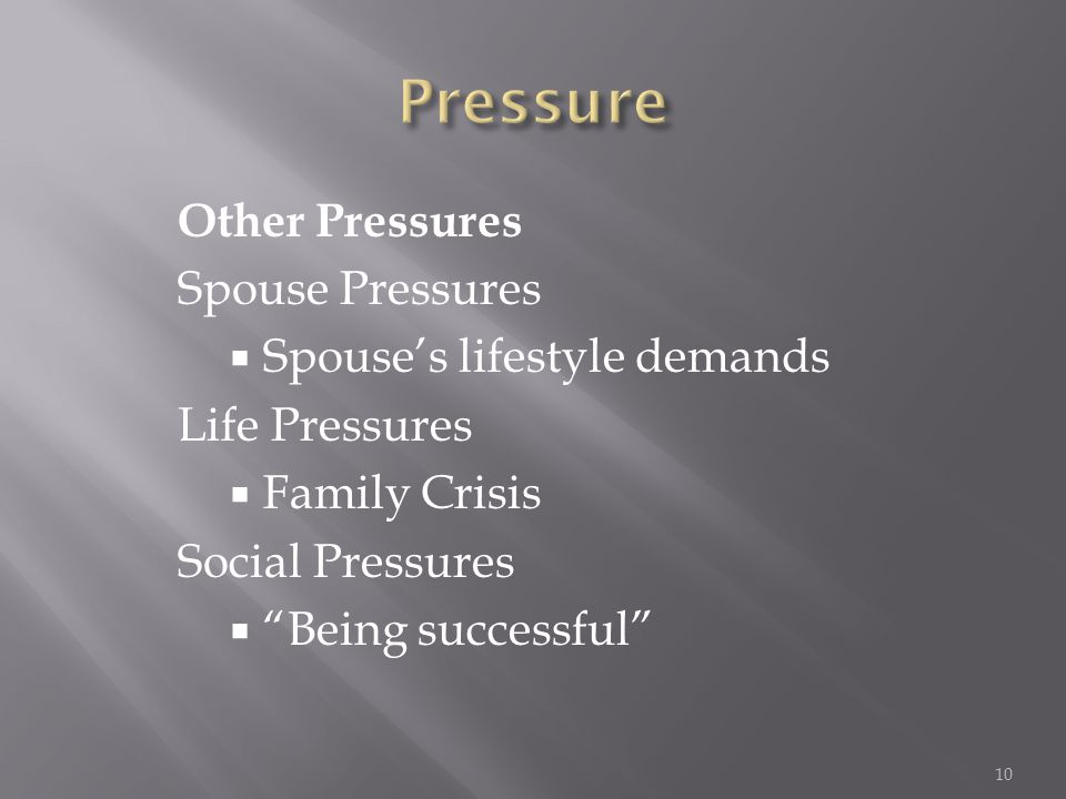 "Other Pressures Spouse Pressures  Spouse's lifestyle demands Life Pressures  Family Crisis Social Pressures  ""Being successful"" 10"